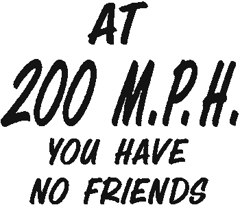 200 Mph No Friends